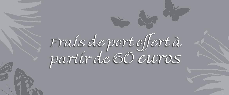 Frais de port offert à partir de 60 euros